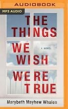 The Things We Wish Were True by Marybeth Mayhew Whalen (2016, MP3 CD,...
