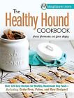 The Healthy Hound Cookbook : Over 125 Easy Recipes for Healthy, Homemade Dog Food--Including Grain-Free, Paleo, and Raw Recipes! by John Bigley and Paris Permenter (2014, Paperback)