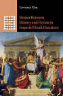 Homer Between History and Fiction in Imperial Greek Literature by Kim Lawrence (Paperback, 2015)
