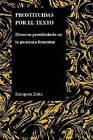 Prostituidas Por El Texto: Discurso Prostibulario En La Picaresca Femenina2 by Enriqueta Zafra (Paperback, 2009)