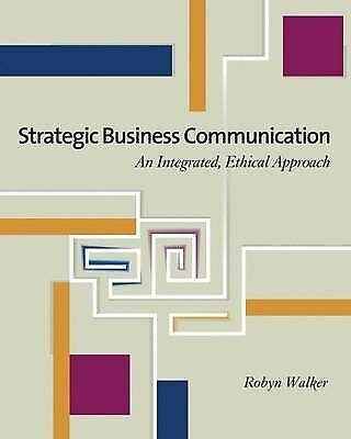 Strategic Business Communication: An Integrated, Ethical Approach (with InfoTra