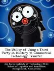 The Utility of Using a Third Party in Military to Commercial Technology Transfer by David A Taylor (Paperback / softback, 2012)