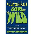 Maniacal Plutonians Gone Wild Outdoor Adventures With Orondo Slim 9781434371447