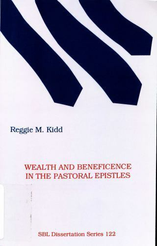 Wealth and Beneficence in the Pastoral Epistles : A Bourgeois Form of Early Chri