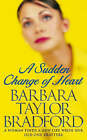 A Sudden Change of Heart by Barbara Taylor Bradford (Paperback, 1999)