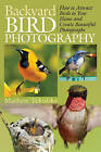Backyard Bird Photography: How to Attract Birds to Your Home and Create Beautiful Photographs by Skyhorse Publishing (Paperback, 2014)