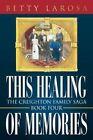 This Healing of Memories 9781452013664 by Betty LaRosa Paperback