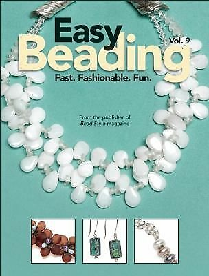 Easy Beading Vol. 9 : Fast, Fashionable, Fun by Kalmbach Publishing Co. Staff...