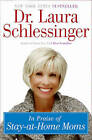 In Praise of Stay-at-Home Moms by Laura Schlessinger (Paperback, 2009)