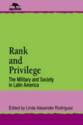 Rank and Privilege : The Military and Society in Latin America