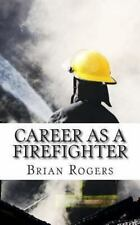 Career As a Firefighter : Career As a Firefighter: What They Do, How to...