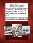 Cosmos: A Sketch of a Physical Description of the Universe. Volume 4 of 5 by Alexander Von Humboldt (Paperback / softback, 2012)