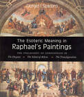 The Esoteric Meaning in Raphael's Paintings: The Philosophy of Composition in the Disputa, the School of Athens, the Transfiguration by Giorgio I. Spadaro (Paperback, 2006)
