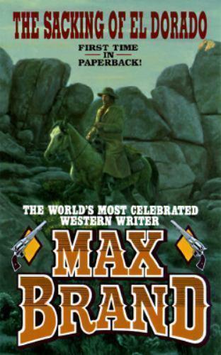 The Sacking of El Dorado by Max Brand