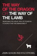The Way of the Dragon or the Way of the Lamb : Searching for Jesus' Path of Power in a Church That Has Abandoned It by Jamin Goggin and Kyle Strobel (2017, Paperback)