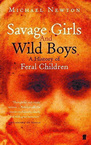 1 of 1 - Savage Girls and Wild Boys: A History of Feral ... by Newton, Michael 0571214606