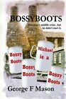 Bossyboots: One Man's Mid-Life Crisis by George F Mason (Paperback / softback, 2012)