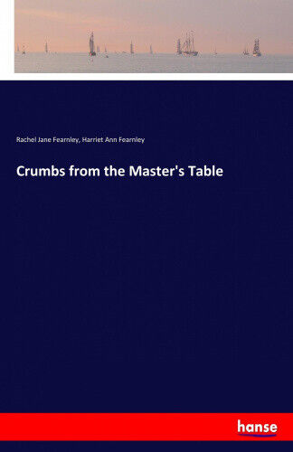Crumbs from the Master's Table by Fearnley, Rachel Jane.