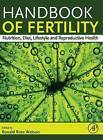 Handbook of Fertility: Nutrition, Diet, Lifestyle and Reproductive Health by Elsevier Science Publishing Co Inc (Hardback, 2015)
