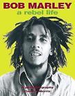 Bob Marley: Rebel Life by Dennis Morris (Paperback, 2003)