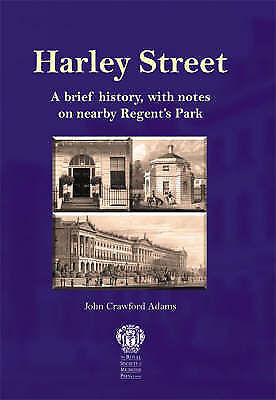 Harley Street: A Brief History: A Brief History, with Notes on Nearby Regent's P