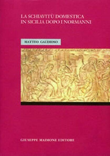 La schiavitù domestica in Sicilia dopo i Normanni legislazione, dottrina, formu