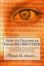 How to Disappear from BIG BROTHER : Avoid Surveillance, Prevent Unwanted...