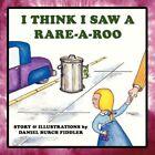 I Think I Saw a Rare-a-roo 9781434325747 by Daniel Burch Fiddler Book
