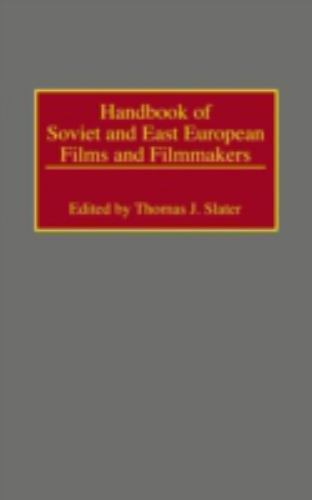 Handbook of Soviet and East European Films and Filmmakers: By Thomas J. Slater