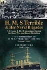 H. M. S Terrible and Her Naval Brigades: A Cruiser & Her Campaigns During the Boer War and Boxer Rebellion-The Commission of H. M. S. Terrible 1898- by George Crowe, Fred T Jane (Hardback, 2013)