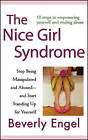 The Nice Girl Syndrome: Stop Being Manipulated and Abused and Start Standing Up for Yourself by Beverly Engel (Hardback, 2008)