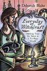 Everyday Witchcraft: Making Time for Spirit in a Too-Busy World by Deborah Blake (Paperback, 2015)