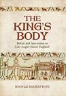 The King's Body: Burial and Succession in Late Anglo-Saxon England by Nicole Marafioti (Hardback, 2014)