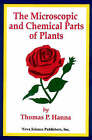 Microscopic and Chemical Parts of Plants by Thomas P. Hanna (Hardback, 1998)