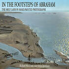 In the Footsteps of Abraham: The Holy Land in Hand Painted Photographs by Richard Hardiman, Helen Speelman (Hardback, 2008)