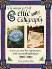 The Simple Art of Celtic Calligraphy: Over 20 Step-by-Step Projects and Essential Techniques by Fiona Graham-Flynn (Hardback, 2008)