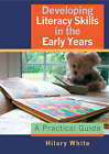 Developing Literacy Skills in the Early Years: A Practical Guide by Hilary White (Paperback, 2005)