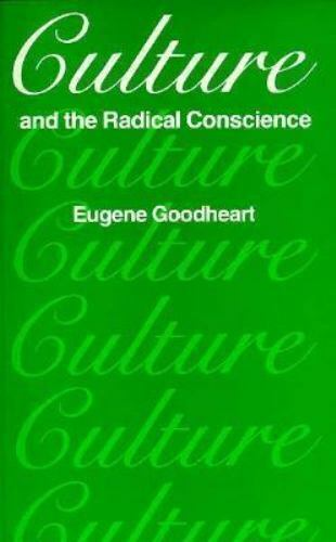 Culture and the Radical Conscience, , Goodheart, Eugene, Very Good, 1973-01-01,