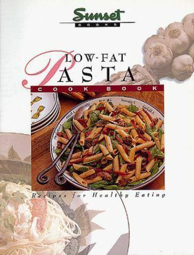 Low-Fat Pasta Cook Book by Sunset Publishing Staff