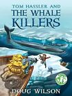 Tom Hassler and the Whale Killers by Doug Wilson (Paperback, 2014)
