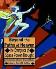 Beyond the Paths of Heaven: The Emergence of Space Power Thought by The School of Advanced Airpower Studies (Paperback / softback, 2002)