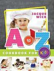 A to Z Cookbook for Kids by Jacque Wick (Hardback, 2013)