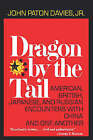 Dragon by the Tail: American, British, Japanese, and Russian Encounters with China and One Another by John Paton Davies (Paperback, 1972)