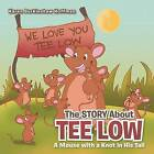 The Story about Tee Low: A Mouse with a Knot in His Tail by Karen Burkinshaw Hoffman (Paperback / softback, 2013)