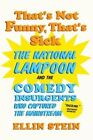 That's Not Funny, That's Sick: The National Lampoon and the Comedy Insurgents Who Captured the Mainstream by Ellin Stein (Paperback, 2014)