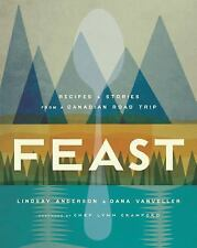 Feast : Recipes and Stories from a Canadian Road Trip by Lindsay Anderson and...