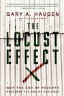 The Locust Effect: Why the End of Poverty Requires the End of Violence by Gary A. Haugen, Victor Boutros (Hardback, 2014)