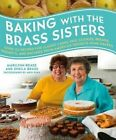 Baking with the Brass Sisters: Over 125 Recipes for Classic Cakes, Pies, Cookies, Breads, Desserts, and Savories from America S Favorite Home Bakers by Marilynn Brass, Sheila Brass (Hardback, 2015)