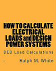 How to Calculate Electrical Loads and Design Power Systems: Deb Load Calculations by Ralph M White (Paperback / softback, 2011)