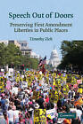 Speech Out of Doors: Preserving First Amendment Liberties in Public Places by Timothy Zick (Paperback, 2008)